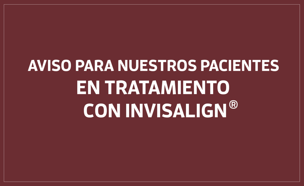 Aviso para nuestros pacientes con Invisalign®